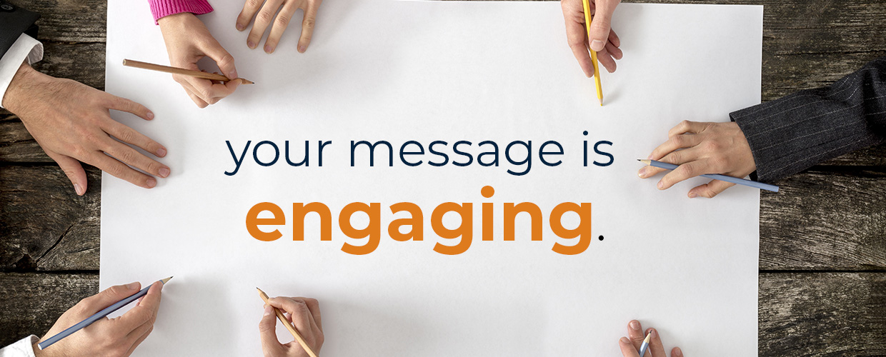 your message is engaging.